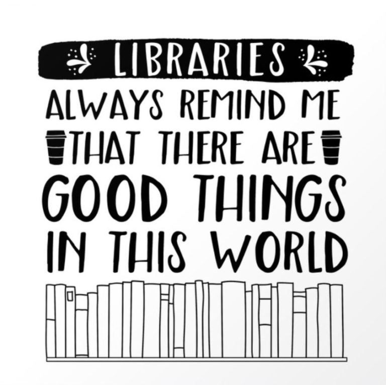 Libraries always remind me that there are good things in this world.  – Lauren Ward
